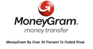 MoneyGram By Over 30 Percent To Outbid Rival
